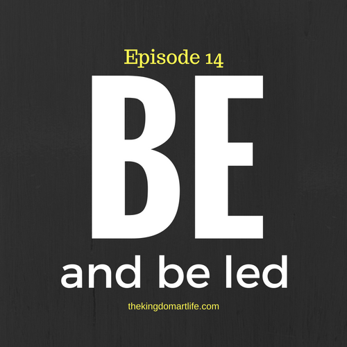 Just be, and be led
